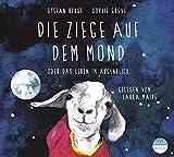 Die Ziege auf dem Mond oder das Leben im Augenblick - Stefan Beuse