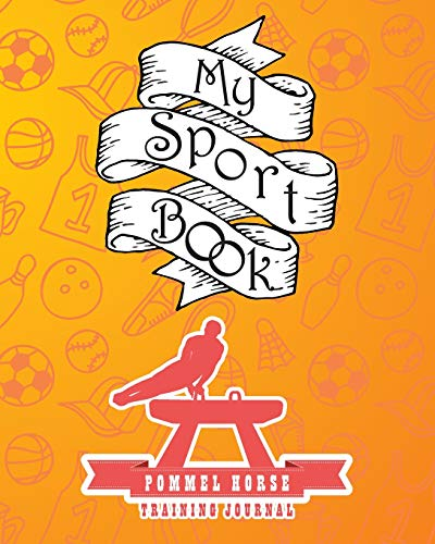 My sport book - Pommel horse training journal: 200 pages with 8