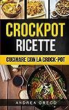 Crockpot Ricette: Cucinare con la crock-pot