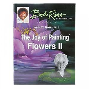 Bob Ross La Joie De Peindre Le Livre Ii De Fleurs