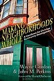 Making Neighborhoods Whole: A Handbook for Christian Community Development by Wayne Gordon (2013-09-26)