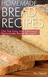 Homemade Bread Recipes: The Top Easy and Delicious Homemade Bread Recipes! by Kim Dewalt (2013-11-25)