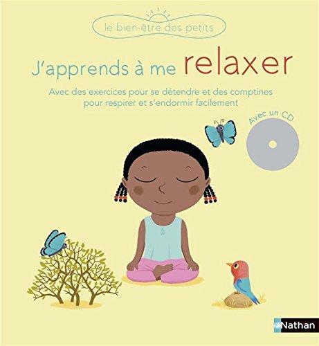 J'apprends à me relaxer : Avec des exercices pour se détendre et des comptines pour respirer et s'endormir facilement
