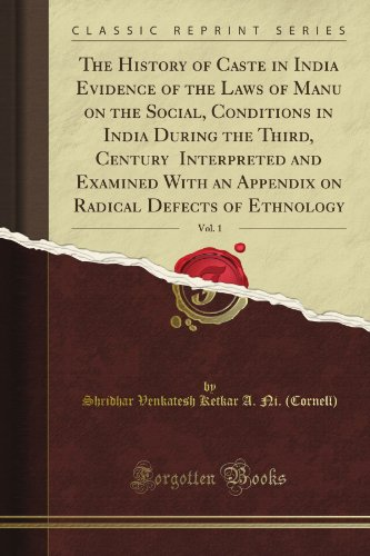 The History of Caste in India Evidence of the Laws of Manu on the Social, Conditions in India During the Third, Century Interpreted and Examined With ... of Ethnology, Vol. 1 (Classic Reprint) por Shridhar Venkatesh Ketkar A. Ni. (Cornell)