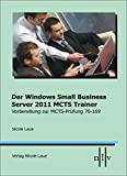Der Windows Small Business Server 2011 MCTS Trainer Vorbereitung zur MCTS Prüfung 70-169
