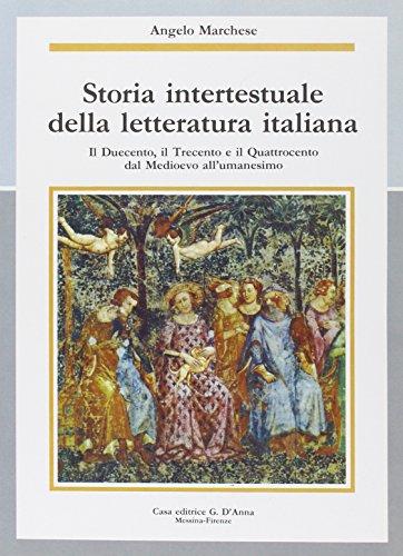 Storia intertestuale della letteratura italiana. Il Duecento, il Trecento e il Quattrocento: Dal Medioevo all'Umanesimo. Per le Scuole superiori