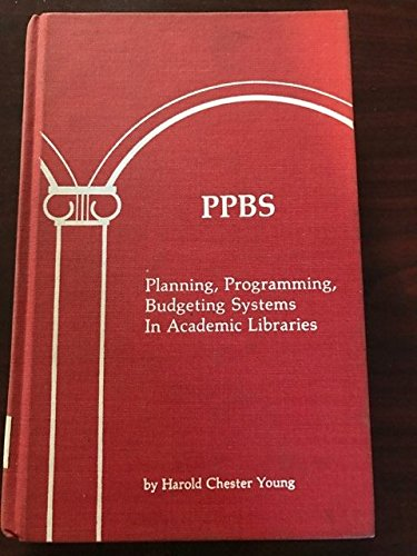 Planning, programming, budgeting systems in academic libraries: An exploratory study of PPBS in university libraries having membership in the Association of Research Libraries