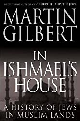 In Ishmael's House: A History of Jews in Muslim Lands by Martin Gilbert (2011-10-25)