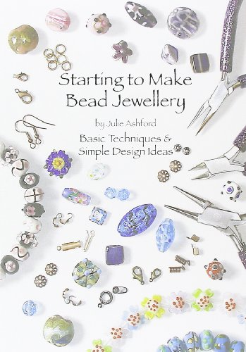 Starting to Make Bead Jewellery: Basic Techniques and Simple Design Ideas por Julie Ashford