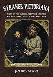 Strange Victoriana: Tales of the Curious, the Weird and the Uncanny from Our Victorians Ancestors