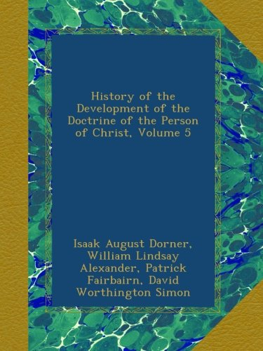 History of the Development of the Doctrine of the Person of Christ, Volume 5