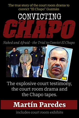 Convicting Chapo: Naked and Afraid - the Trial to Convict El Chapo (English Edition)
