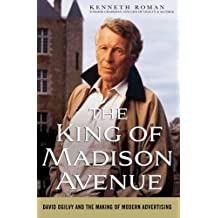 The King of Madison Avenue: David Ogilvy and the Making of Modern Advertising by Kenneth Roman (2009-01-06)