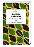 Rückkehr ins Paradies: Geschichten aus Ghana - Rainer Hackel