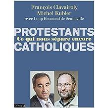 Protestants Catholiques Qu'est ce qui nous sépare encore ?
