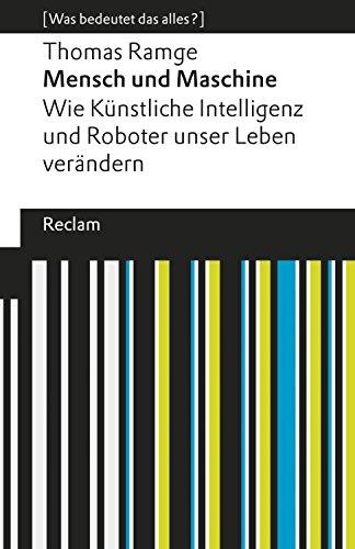 Mensch und Maschine: Wie künstliche Intelligenz und Roboter unser Leben verändern. [Was bedeutet das alles?] (Reclams Universal-Bibliothek) -