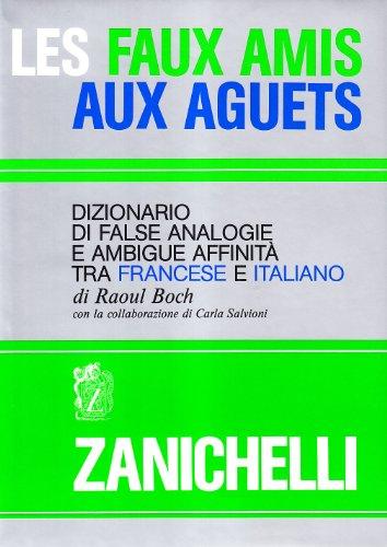 Les faux amis aux aguets. Dizionario di false analogie e ambigue affinit tra francese e italiano