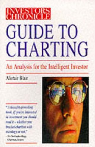Investors Chronicle Guide to Charting: An Analysis for the Intelligent Investor (The Investor's Chronicle series) by Alistair. Blair (1996-11-05)