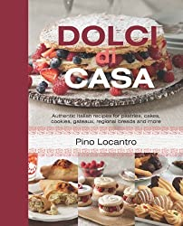 Dolci Di Casa: Authentic Italian Recipes for Pastries, Cakes, Cookies, Gateaux, Regional Breads and More by Locantro, Pino (2014) Hardcover