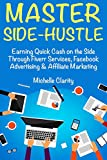 Master Side-Hustle (Best Part Time Business of 2018): (Home Based Ideas 2018 for Newbies) Side Hustle on Fiverr Services, Facebook Advertising & Affiliate Marketing (English Edition)