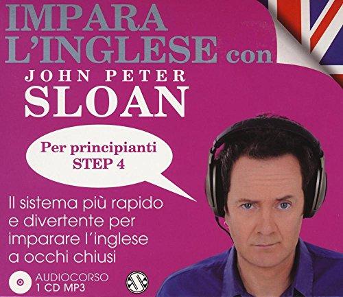 Impara l'inglese con John Peter Sloan. Per principianti. Step 4. Audiolibro. 2 CD Audio