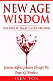 New Age Wisdom: The Nine Affirmations Of Freedom: Genuine Self-Expression Through The Power Of Numbers (New Age Numerology, Ancient Science Of Numbers, ... Sacred Geometry, Mindfulness, Self-Growth)