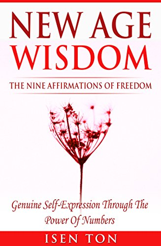 New Age Wisdom: The Nine Affirmations Of Freedom: Genuine Self-Expression Through The Power Of Numbers (New Age Numerology, Ancient Science Of Numbers, ... Mindfulness, Self-Growth) (English Edition)