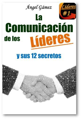 La Comunicacion de los Lideres (Serie Líderes nº 1) por Angel Gamez