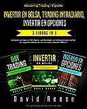 Invertir en Bolsa, Trading Intradiario, Invertir en Opciones - 3 in 1: Aprenda las mejores...