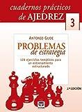 CUADERNOS PRÁCTICOS DE AJEDREZ 3. PROBLEMAS DE ESTRATEGIA (Cuadernos Practicos Ajedre)