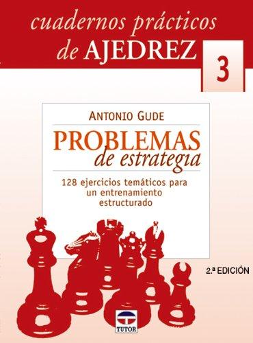 Descargar Libro CUADERNOS PRÁCTICOS DE AJEDREZ 3. PROBLEMAS DE ESTRATEGIA (Cuadernos Practicos Ajedre) de Antonio Gude
