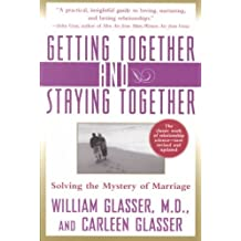 [Getting Together and Staying Together: Solving the Mystery of Marriage [ GETTING TOGETHER AND STAYING TOGETHER: SOLVING THE MYSTERY OF MARRIAGE BY Glasser, William ( Author ) May-16-2000[ GETTING TOGETHER AND STAYING TOGETHER: SOLVING THE MYSTERY OF MARRIAGE [ GETTING TOGETHER AND STAYING TOGETHER: SOLVING THE MYSTERY OF MARRIAGE BY GLASSER, WILLIAM ( AUTHOR ) MAY-16-2000 ] By Glasser, William ( Author )May-16-2000 Paperback