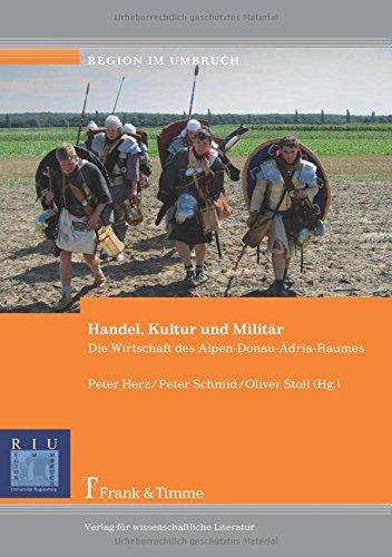 Militär Des Herzens (Handel, Kultur und Militär: Die Wirtschaft des Alpen-Donau-Adria-Raumes (Region im Umbruch))