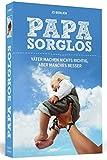 Papa Sorglos: Väter machen nichts richtig, aber manches besser