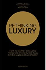 Rethinking Luxury: How to Market Exclusive Products and Services in an Ever-Changing Environment  (English Edition) Kindle Ausgabe