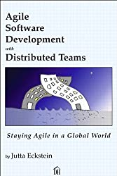 Agile Software Development with Distributed Teams: Staying Agile in a Global World (Dorset House eBooks)