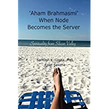 'Aham Brahmasmi' When Node Becomes the Server: iSpirituality from Silicon Valley (English Edition)