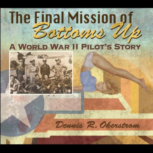 The Final Mission of Bottoms Up: A World War II Pilot's Story, American Military Experience Series - Serie 2 Regal-audio