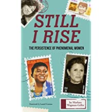 Still I Rise: The Persistence of Phenomenal Women (Biography of Strong Women, Feminist Gift and Gift for Teens, for Fans of the Book