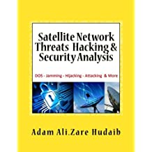 Satellite Network Threats  Hacking & Security Analysis: Satellite Network Hacking Security Analysis ,Threats and Attacks , Architecture Operation design and technologies