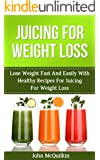 Juicing For Weight Loss: Juicing For Weight Loss Guide To Losing Weight Fast With Healthy Juicing For Weight Loss Recipes Including Strategies For Maintaining ... For Weight Loss Diet (Juicing Books)