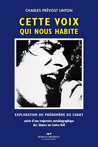 Cette voix qui nous habite: Exploration du phénomène du chant par Charles Prévost-Linton
