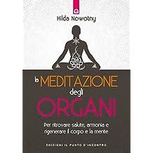 La meditazione degli organi. Per ritrovare salute, armonia e rigenerare il corpo e la mente