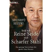 Seid wie reine Seide und scharfer Stahl: Das geistige Vermächtnis des großen Zen-Meisters