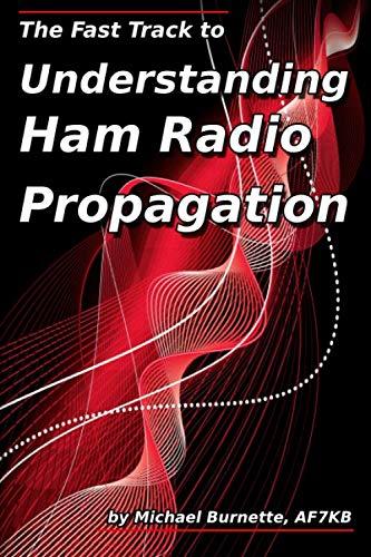 The Fast Track to Understanding Ham Radio Propagation (Radio Propagation)