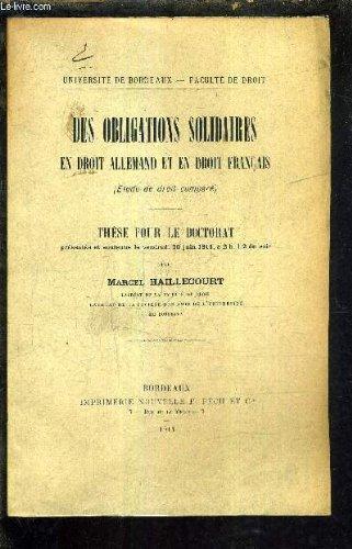 DES OBLIGATIONS SOLIDAIRES EN DROIT ALLEMAND ET EN DROIT FRANCAIS ETUDE DE DROIT COMPARE - THESE POUR LE DOCTORAT SOUTENUE DEVANT LE VENDREDI 30 JUIN 1911 A 2H 1/2 DU SOIR - FACULTE DE DROIT DE BORDEAUX.