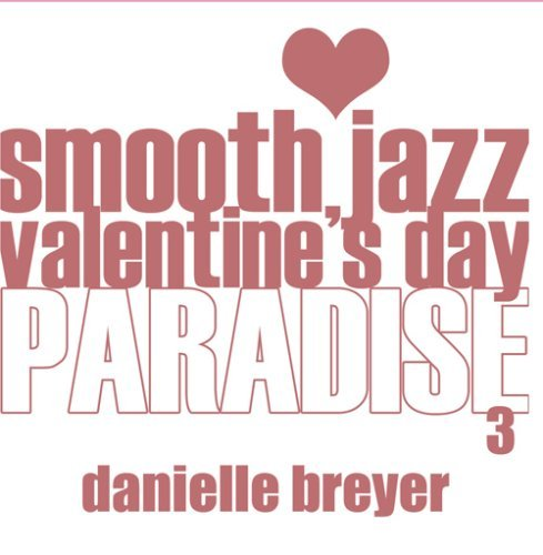 smooth-jazz-valentines-day-paradise-3-by-danielle-breyer