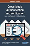 Cross-Media Authentication and Verification: Emerging Research and Opportunities (Advances in Multimedia and Interactive Technologies)