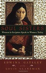 Soul Sisters: Women in Scripture Speak to Women Today by Edwina Gateley, Louis S. Glanzman (2002) Paperback