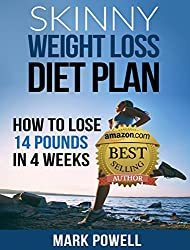 Skinny Weight Loss Diet Plan: Learn How to Lose 14 Pounds in 4 Weeks and Keep the weight off!